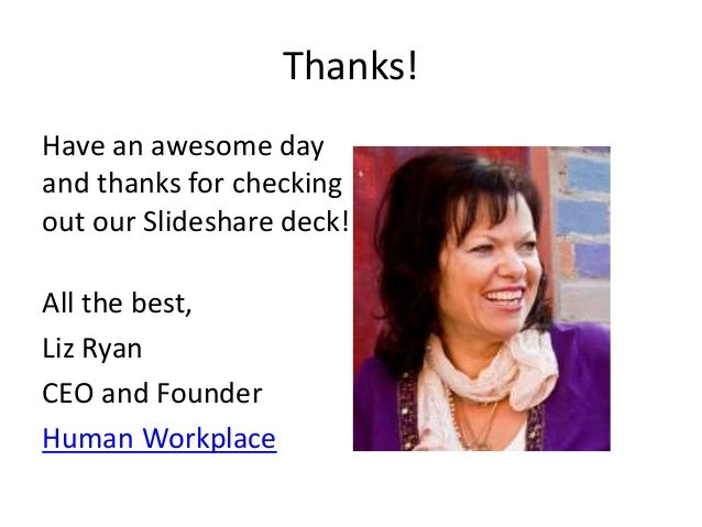 Thanks! Have an awesome day and thanks for checking out our Slideshare deck! All the best, Liz Ryan CEO and Founder Human ...