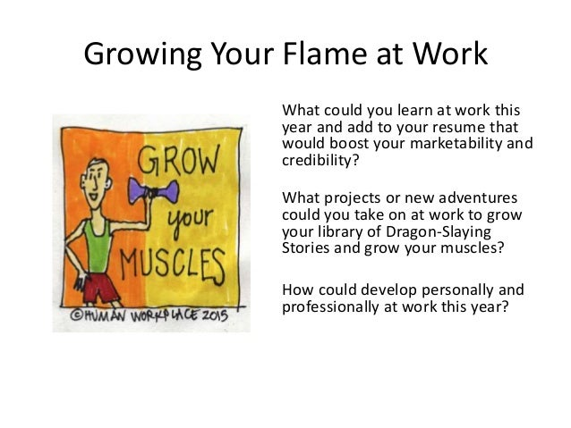 Growing Your Flame at Work What could you learn at work this year and add to your resume that would boost your marketabili...