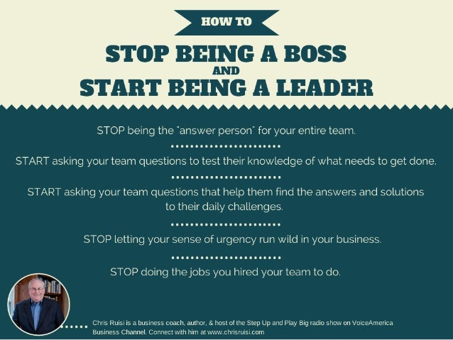 How To Stop Being A Boss and Start Being A Leader