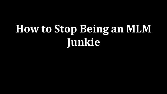 How to Stop Being an MLM Junkie