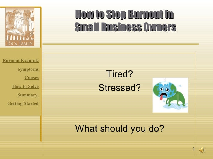 How to Stop Burnout in  Small Business Owners Tired? Stressed? What should you do?