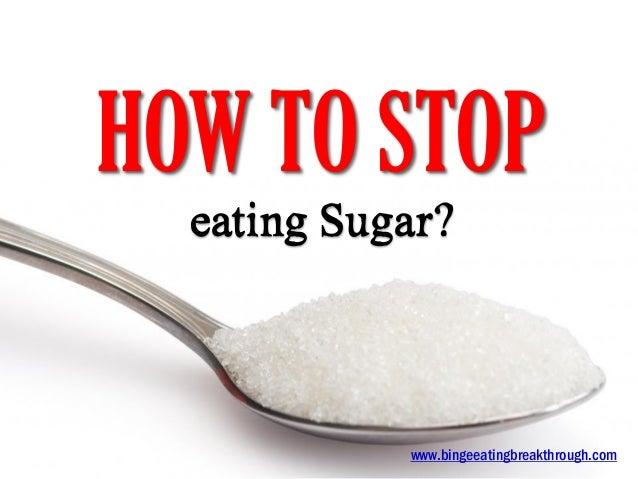 HOW TO STOP eating Sugar? www.bingeeatingbreakthrough.com