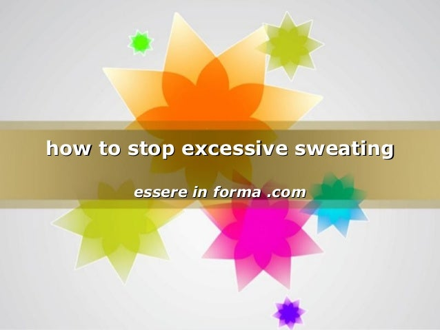 Page 1 how to stop excessive sweatinghow to stop excessive sweating essere in forma .comessere in forma .com