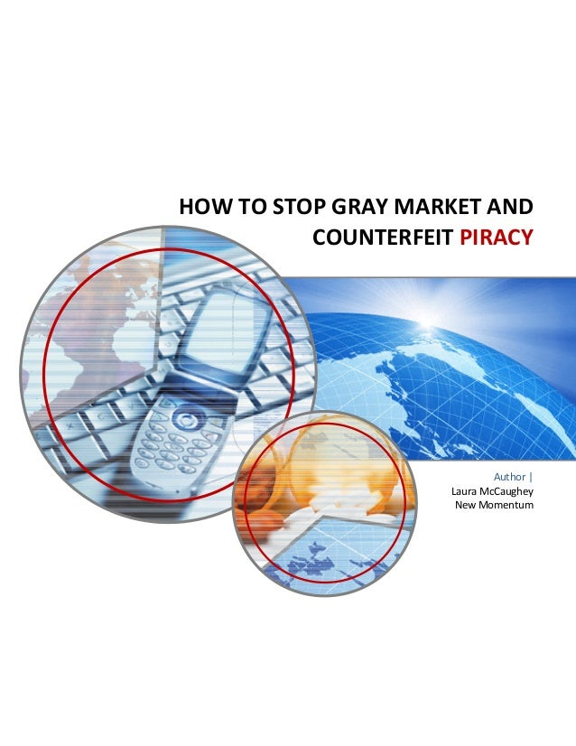 HOW TO STOP GRAY MARKET AND                   COUNTERFEIT PIRACY                                 ...