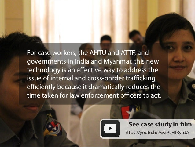 For case workers, the AHTU and ATTF, and governments in India and Myanmar, this new technology is an effective way to addr...
