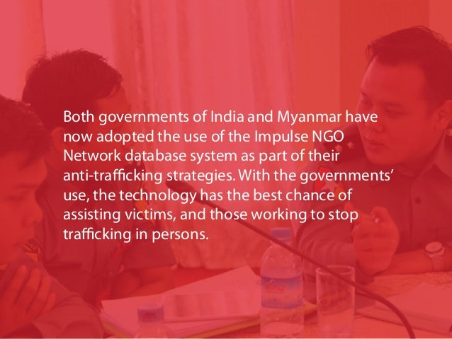 Both governments of India and Myanmar have now adopted the use of the Impulse NGO Network database system as part of their...