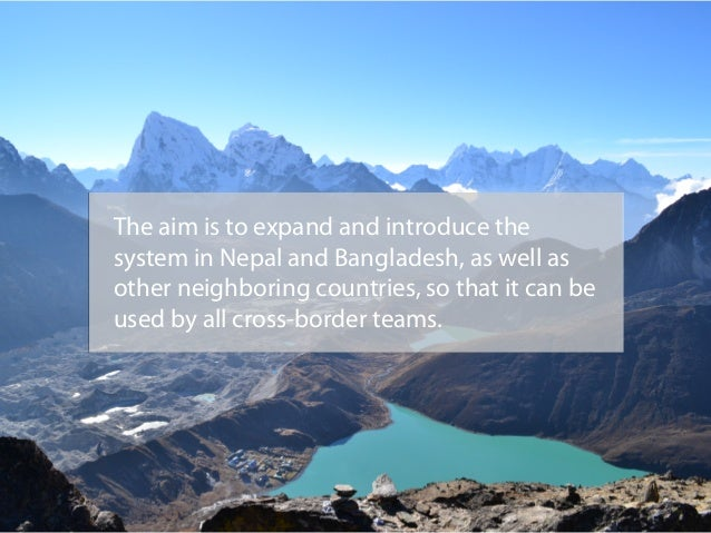 The aim is to expand and introduce the system in Nepal and Bangladesh, as well as other neighboring countries, so that it ...