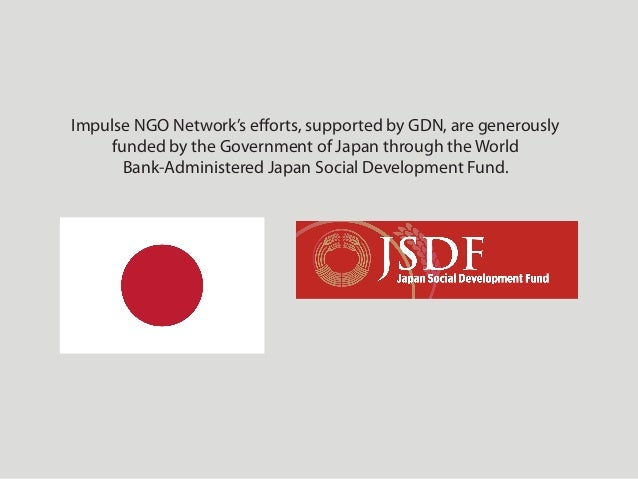 Impulse NGO Network's efforts, supported by GDN, are generously funded by the Government of Japan through the World Bank‐A...