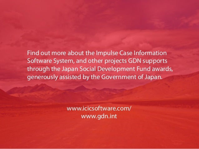 www.icicsoftware.com/ www.gdn.int Find out more about the Impulse Case Information Software System, and other projects GDN...