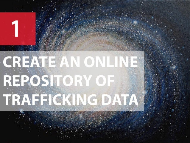1 CREATE AN ONLINE REPOSITORY OF TRAFFICKING DATA