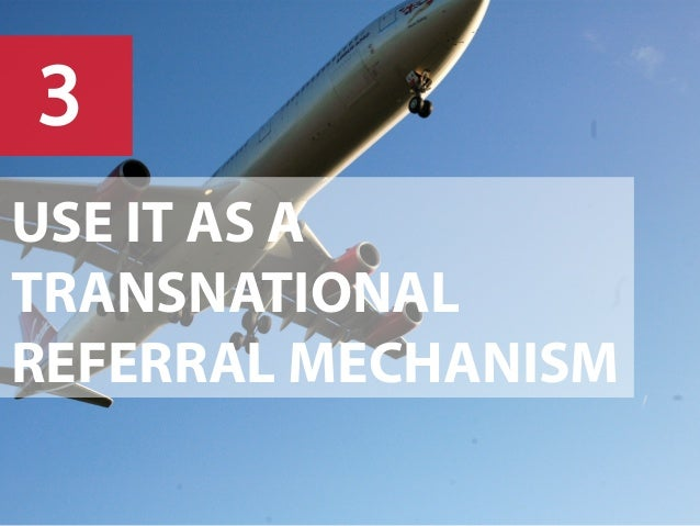 3 USE IT AS A TRANSNATIONAL REFERRAL MECHANISM