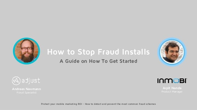 A Guide on How To Get Started How to Stop Fraud Installs Andreas Naumann Fraud Specialist Protect your mobile marketing RO...