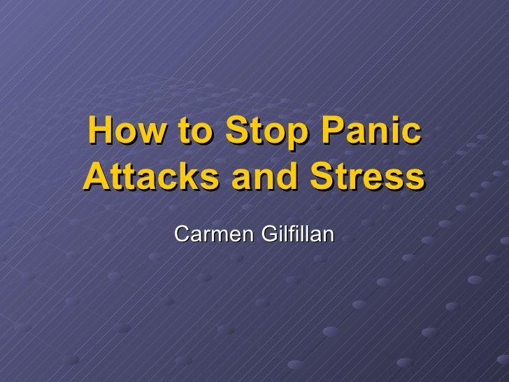 How to Stop Panic Attacks and Stress Carmen Gilfillan