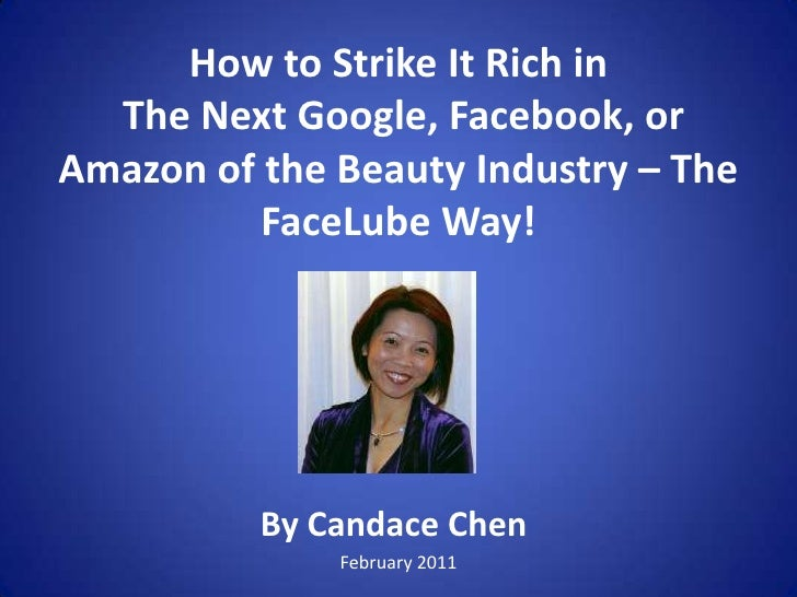 How to Strike It Rich in The Next Google, Facebook, or Amazon of the Beauty Industry – The FaceLube Way!  <br />By Candace...