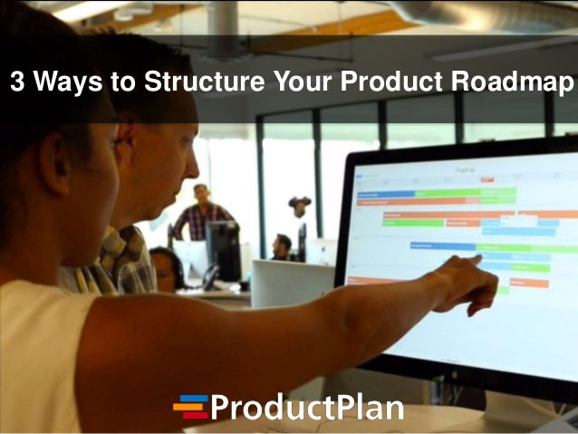 3 Ways to Structure Your Product Roadmap