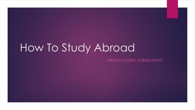 How To Study Abroad DREAM GLOBAL CONSULTANTS