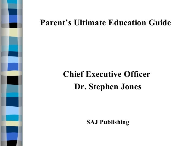 Parent's Ultimate Education Guide Chief Executive Officer Dr. Stephen Jones SAJ Publishing
