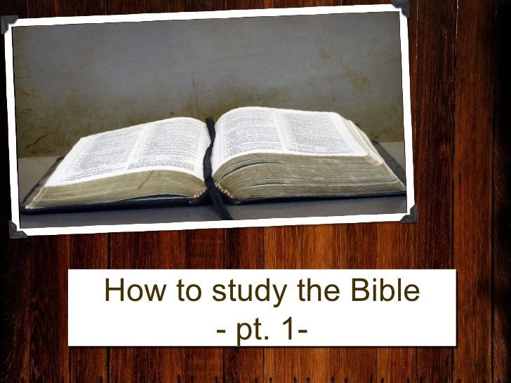How to study the Bible        - pt. 1-