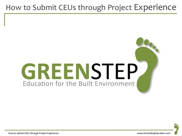 www.GreenStepEducation.comHow to submit CEUs through Project Experience How to Submit CEUs through Project Experience