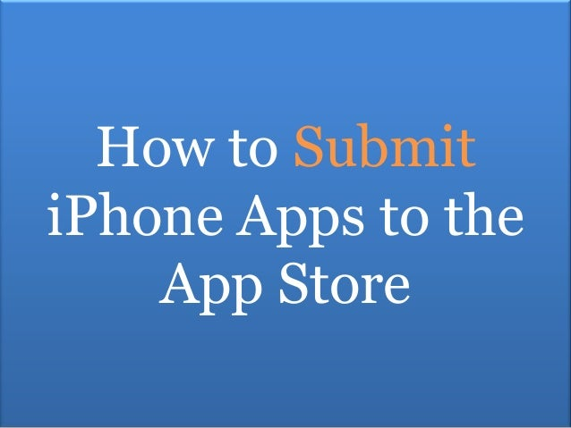 How to SubmitiPhone Apps to the    App Store