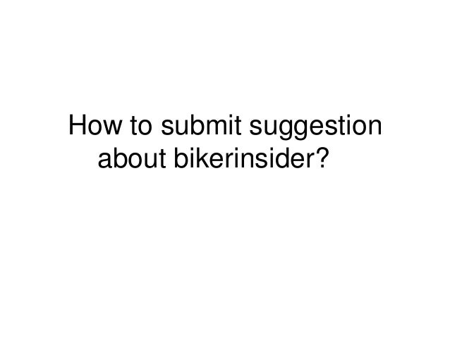 How to submit suggestion  about bikerinsider?
