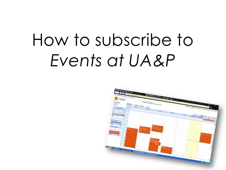 How to subscribe to Events at UA&P <br />