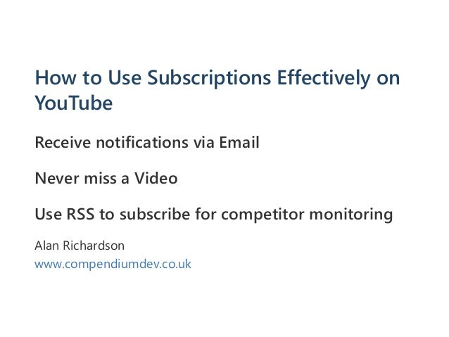 How to Use Subscriptions Effectively on YouTube Receive notifications via Email Never miss a Video Use RSS to subscribe fo...