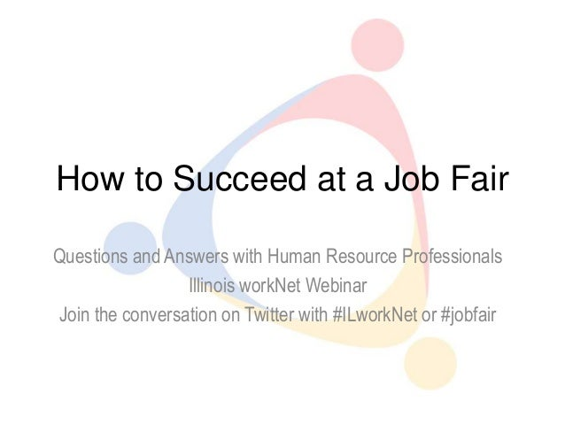 How to Succeed at a Job FairQuestions and Answers with Human Resource Professionals                 Illinois workNet Webin...