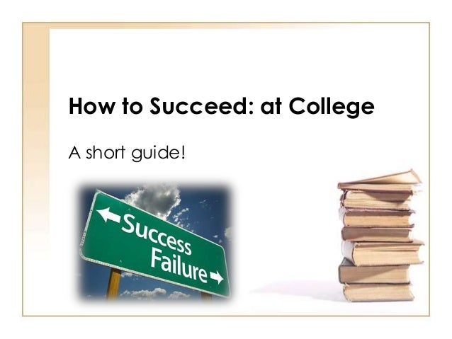 how to succeed in college 2 essay How to succeed in college essay numbers - business plan writers in minnesota i actually discuss the film--which i've seen before.