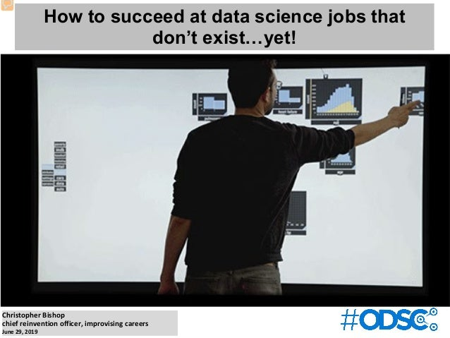 Christopher Bishop chief reinvention officer, improvising careers June 29, 2019 How to succeed at data science jobs that d...