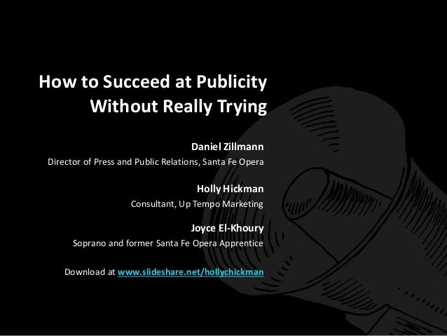 How to Succeed at Publicity  Without Really Trying  Daniel Zillmann  Director of Press and Public Relations, Santa Fe Oper...