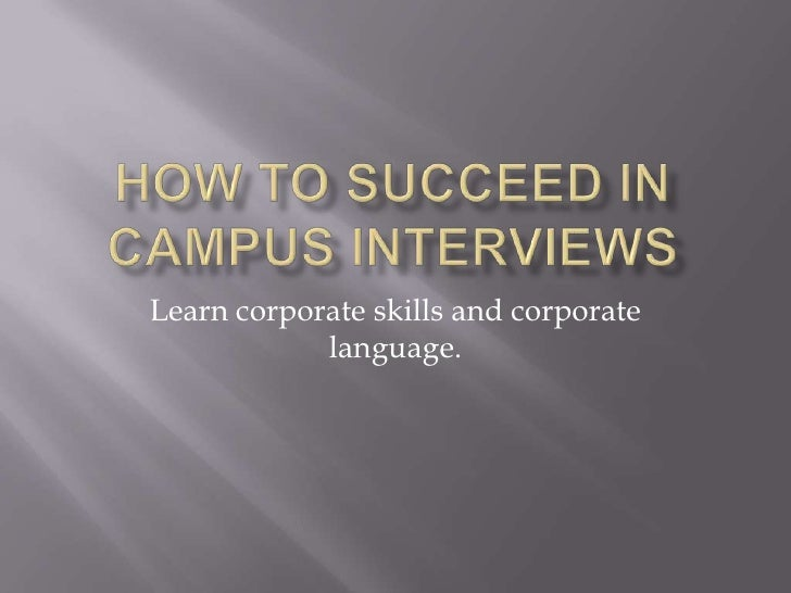 How to succeed in Campus Interviews<br />Learn corporate skills and corporate language.<br />