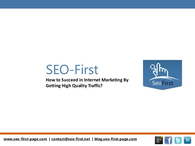 www.seo-first-page.com   contact@seo-first.net   blog.seo-first-page.comSEO-FirstHow to Succeed in Internet Marketing ByGe...