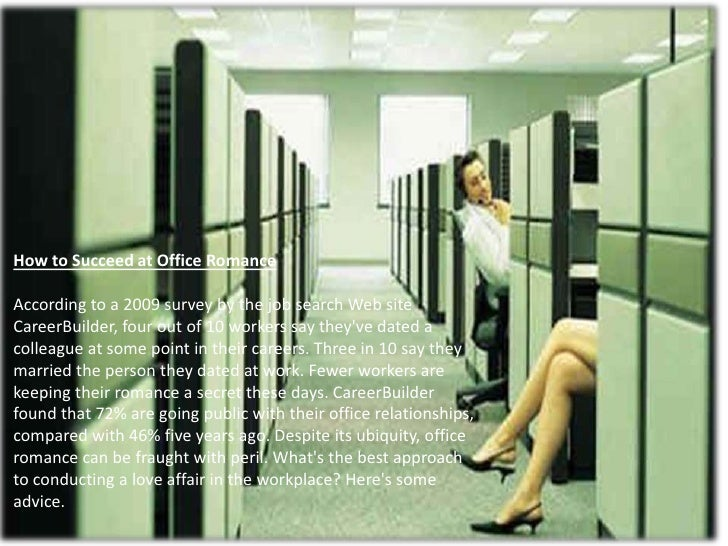 <br />How to Succeed at Office Romance<br /><br />According to a 2009 survey by the job search Web site CareerBuilder, f...