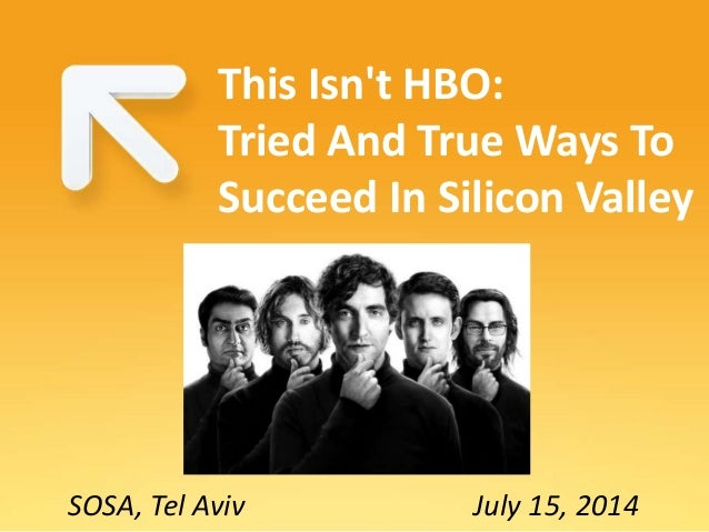 SOSA, Tel Aviv July 15, 2014 This Isn't HBO: Tried And True Ways To Succeed In Silicon Valley