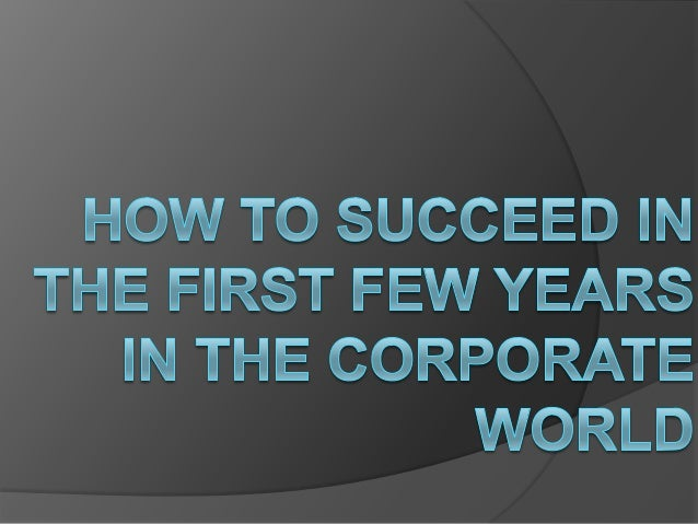 What is the corporateworld?     A place filled with opportunities and                   competition.  The place where bu...