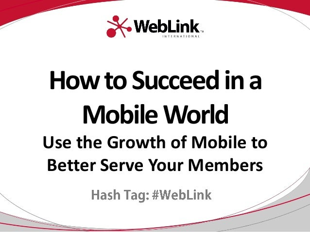 HowtoSucceedina MobileWorld Use the Growth of Mobile to Better Serve Your Members