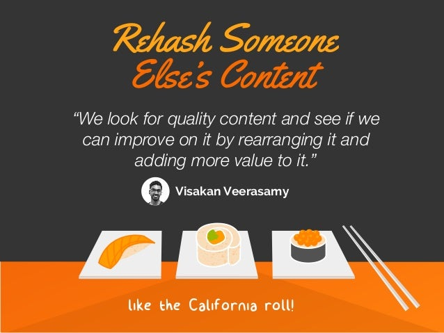 """like the !liforni! roll! Rehash Someone Else's Content """"We look for quality content and see if we can improve on it by rea..."""