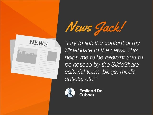 """""""I try to link the content of my SlideShare to the news. This helps me to be relevant and to be noticed by the SlideShare ..."""