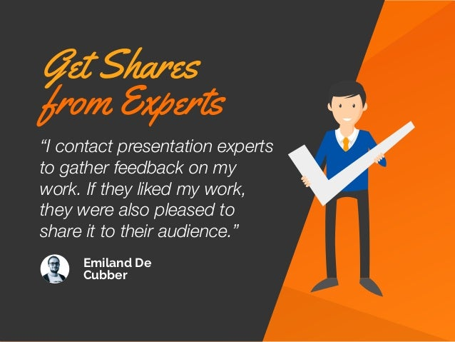 """""""I contact presentation experts to gather feedback on my work. If they liked my work, they were also pleased to share it t..."""