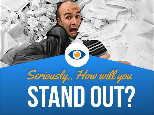 Seriously.. How will you STAND OUT?