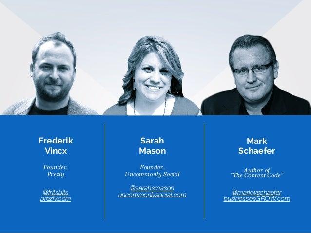 "Frederik Vincx Founder, Prezly @fritsbits prezly.com Mark Schaefer Author of ""The Content Code"" @markwschaefer businessesG..."