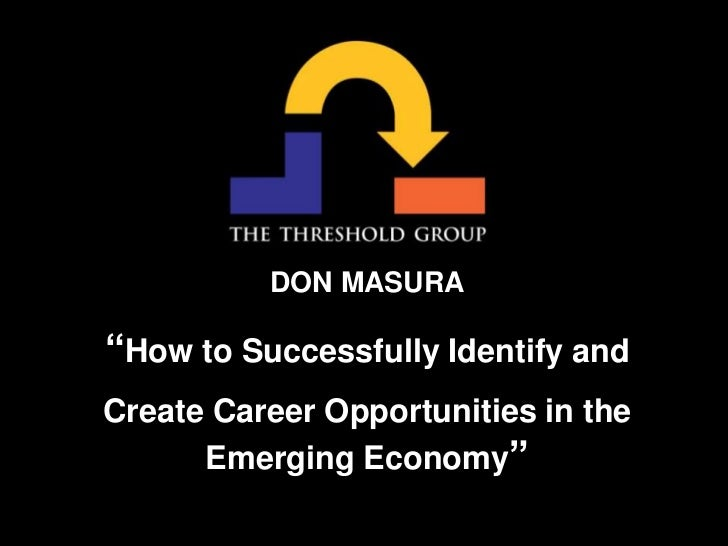 "DON MASURA<br />""How to Successfully Identify and <br />Create Career Opportunities in the Emerging Economy""<br />"