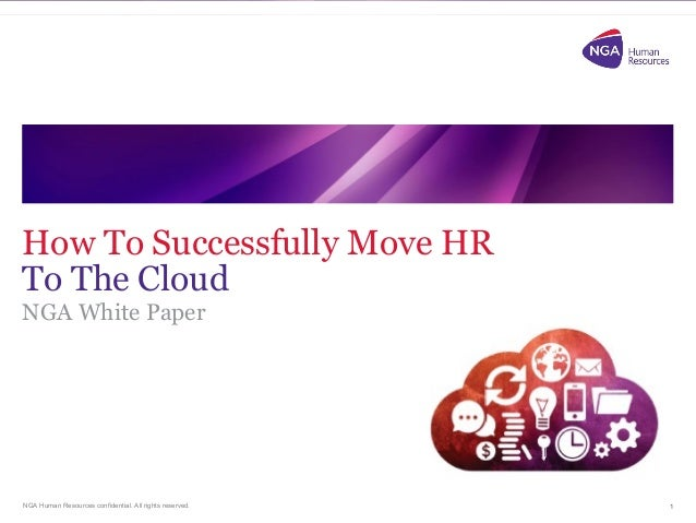 NGA Human Resources confidential. All rights reserved. How To Successfully Move HR To The Cloud NGA White Paper 1