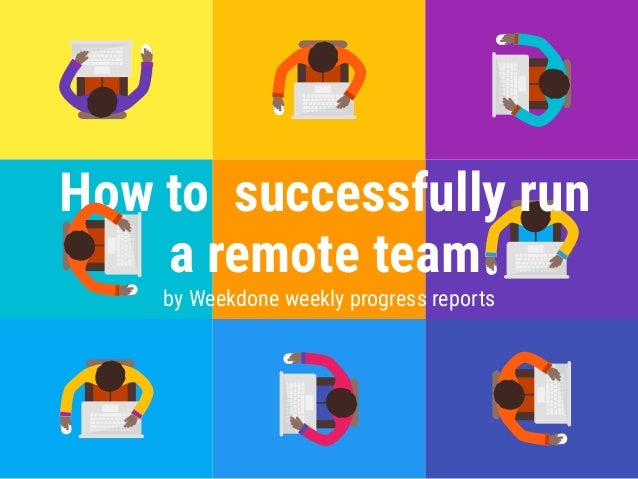 How to successfully run a remote team by Weekdone weekly progress reports