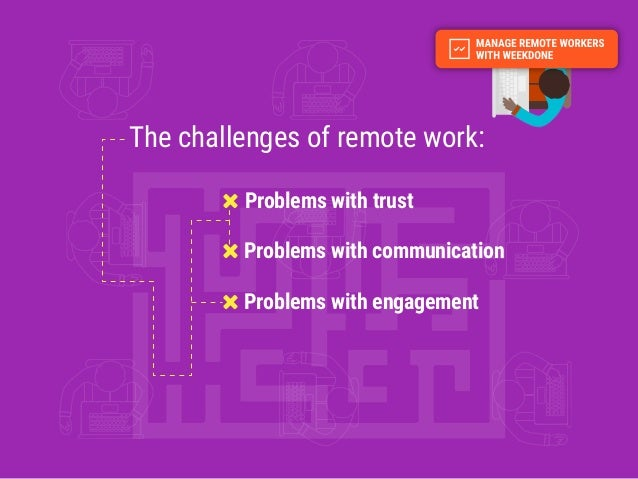 The challenges of remote work: Problems with communication Problems with engagement Problems with trust