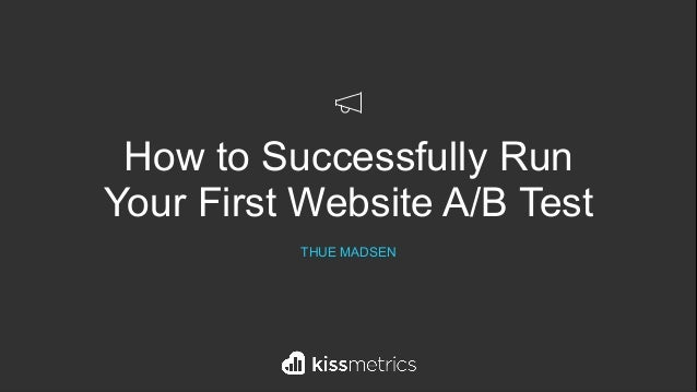 `How to Successfully Run Your First Website A/B Test THUE MADSEN