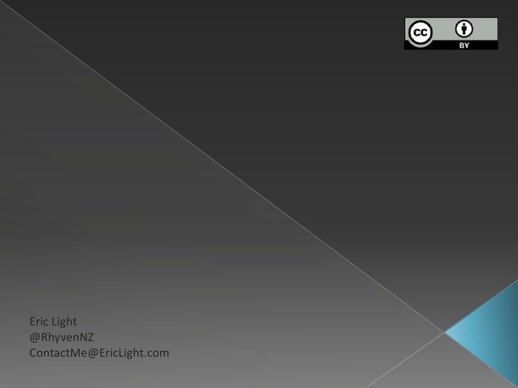Eric Light<br />@RhyvenNZ<br />ContactMe@EricLight.com<br />