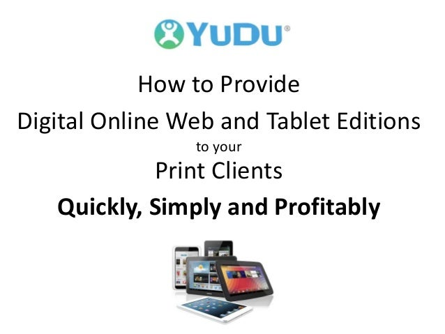 How to Provide Digital Online Web and Tablet Editions to your Print Clients Quickly, Simply and Profitably