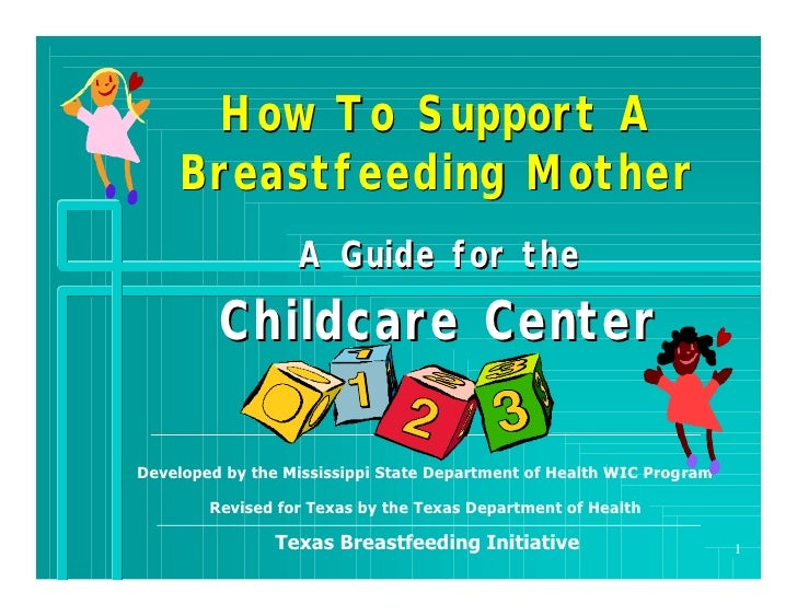 How To Support A     Breastfeeding Mother                   A Guide for the          Childcare Center  Developed by the Mi...